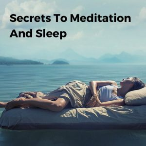 Secrets To Meditation And Sleep Post
