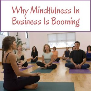 Why Mindfulness In Business Is Booming Post