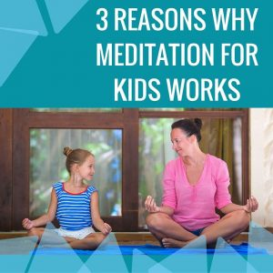 3 Reasons Why Meditation For Kids Works Post