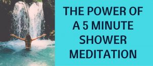 The Power Of A 5 Minute Shower Meditation Featured