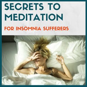 Secrets To Meditation For Insomnia Sufferers