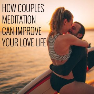 How Couples Meditation Can Improve Your Love Life