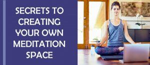 Secrets To Creating Your Own Meditation Space Featured Image