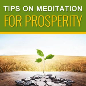 Tips on meditation for prosperity