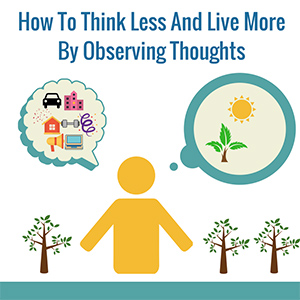How To Think Less And Live More By Observing Thoughts Post Image 1