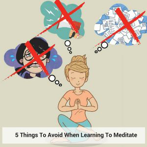 5 Things To Avoid When Learning To Meditate Post Image