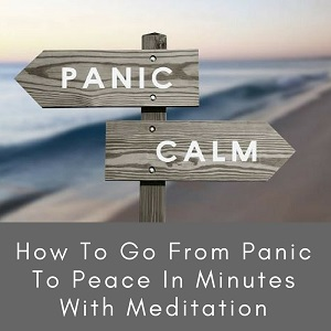How To Go From Panic To Peace In Minutes With Meditation Post Image