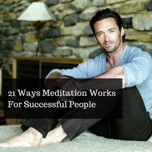21 Ways Meditation Works For Successful People Post Image