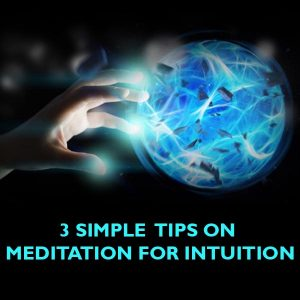 3 Simple Tips On Meditation For Intuition Post Image
