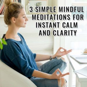 3 Simple Mindful Meditations For Instant Calm And Clarity Post Image