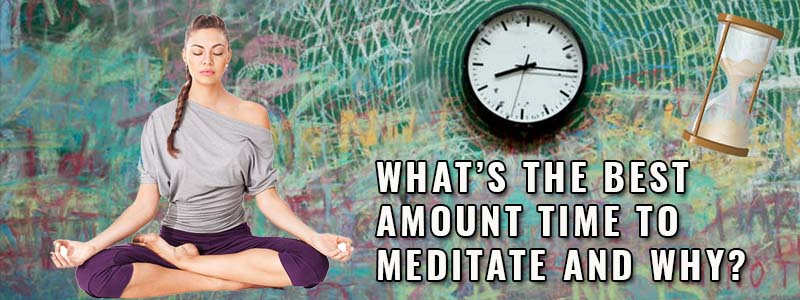 Whats The Best Amount Time To Meditate And Why Featured Image