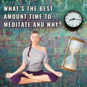 Whats The Best Amount Time To Meditate And Why Post Image