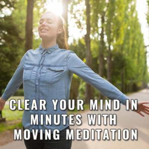 Clear Your Mind In Minutes With Moving Meditation post image