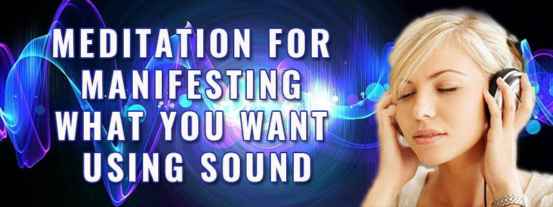Meditation For Manifesting What You Want Using Sound Featured Image