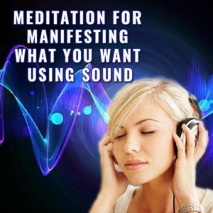 Meditation For Manifesting What You Want Using Sound Post Image